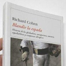 Libros - BLANDIR LA ESPADA - RICHARD COHEN - 165176586