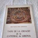 Libros: LIBRO REVISTA DE GIRONA , TAPIS DE LA CREACIO DE LA CATEDRAL DE GIRONA. Lote 165191813