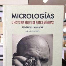Bücher - Micrologías, o, Historia breve de artes mínimas. Federico L. Silvestre. Abada - 165193838