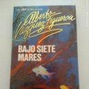 Libros: BAJO SIETE MARES/ALBERTO VÁZQUEZ FIGUEROA. Lote 165834328