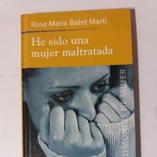 Libros: HE SIDO UNA MUJER MALTRATADA - ROSA MARIA BATET MARTI. Lote 164526049