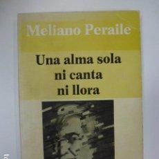 Libros: UNA ALMA SOLA NI CANTA NI LLORA. MELIANO PERAILE. . Lote 165980630