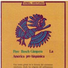 Libros: LA AMERICA PRE-HISPANICA (ARIEL HISTORIA ; 6) (SPANISH EDITION) - PEDRO BOSCH GIMPERA. Lote 166399700