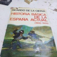 Libros: LIBRO HISTORIA BÁSICA DE LA ESPAÑA ACTUAL 1800 1974 RICARDO DE LA CIERVA. Lote 166641738