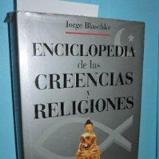 Libros: ENCICLOPEDIA DE LAS CREENCIAS Y RELIGIONES. BLASCHKE, JORGE. ED. ROBINBOOK. BARCELONA 2003. Lote 166748942
