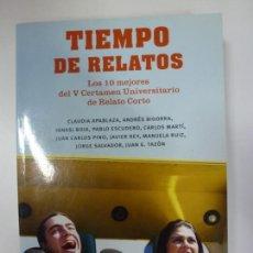 Libros: TIEMPO DE RELATOS. LOS 10 MEJORES DEL V CERTAMEN UNIVERSITARIO DE RELATO CORTO.. Lote 166914068