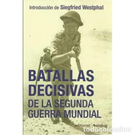 BATALLAS DECISIVAS DE LA SEGUNDA GUERRA MUNDIAL - SIEGFRIED WESTPHAL, KARL THEODOR (Libros sin clasificar)
