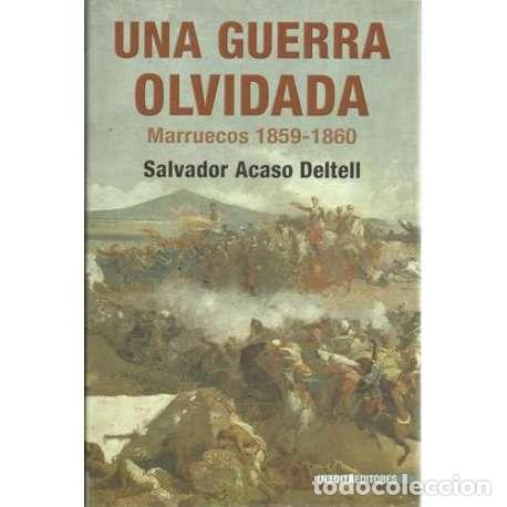 UNA GUERRA OLVIDADA. MARRUECOS 1859-1860 - ACASO DELTELL, SALVADOR (Libros sin clasificar)