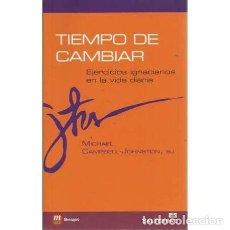 Libros: TIEMPO DE CAMBIAR. EJERCICIOS IGNACIANOS EN LA VIDA DIARIA - CAMPBELL-JOHNSTON, MICHAEL. Lote 167349120