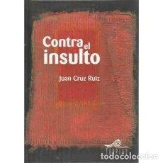 Libros: CONTRA EL INSULTO - CRUZ RUIZ, JUAN. Lote 167352406