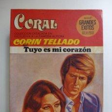 Libros: TUYO ES MI CORAZÓN. CORÍN TELLADO. SERIE GRANDES ÉXITOS CORAL. Nº 642.. Lote 167371380