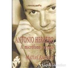Livres: ANTONIO HERRERO. A MICRÓFONO CERRADO - ANTOLÍN, MATÍAS. Lote 167422230
