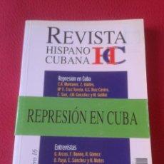Libros: LIBRO REVISTA HISPANO CUBANA HC NÚMERO 16 2003, 240 PÁGINAS, REPRESIÓN EN CUBA. ESPAÑA VER FOTO/S . Lote 167840064
