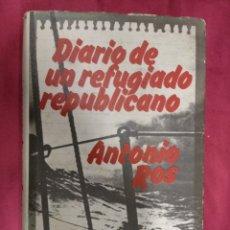Libros: DIARIO DE UN REFUGIADO REPUBLICANO- ANTONIO ROS- EDICIONES GRIJALBO. 1976. 1ª EDICION. Lote 168008192