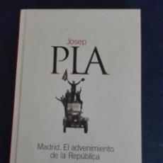 Libros: MADRID EL ADVENIMIENTO DE LA REPUBLICA POR JOSEP PLA. Lote 168048084