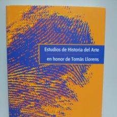 Libros: ESTUDIOS DE HISTORIA DEL ARTE EN HONOR DE TOMÁS LLORENS - VARIOS AUTORES. Lote 168588409
