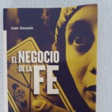 Libros: EL NEGOCIO DE LA FE JUAN GONZALO LOS FRAUDES DE CIERTAS CONSULTAS ESOTÉRICAS. Lote 168797814
