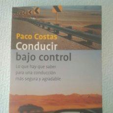 Libros: CONDUCIR BAJO CONTROL PACO COSTA LO QUE HAY QUE SABER PARA UNA CONDUCCIÓN MÁS SEGURA. Lote 168799436