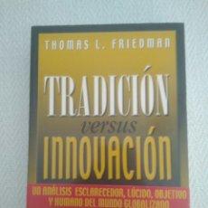 Libros: TRADICIÓN VERSUS INNOVACIÓN BUSCAR EL EQUILIBRIO EN LA ERA DE LA GLOBALIZACIÓN.THOMAS L.FRIEDMAN.. Lote 168915721