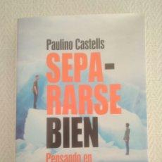 Libros: SEPARARSE BIEN .PAULINO CASTELLS .ESPASA. Lote 168916249