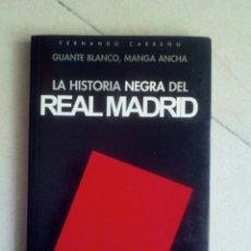 Libros: LA HISTORIA NEGRA DEL REAL MADRID. FERNANDO CARREÑO. Lote 168919760