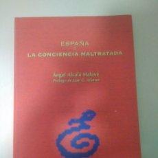 Libros: ESPAÑA O LA CONCIENCIA MALTRATADA ÁNGEL ALCALÁ MALAVÉ. PRÓLOGO DE JUAN G.ATIENZA.ALGAZARA.. Lote 169455306