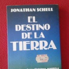 Libros: EL DESTINO DE LA TIERRA JONATHAN SCHELL ARGOS VERGARA 1982 (CON ETIQUETA PRECIOS GALERÍAS PRECIADOS). Lote 169621640