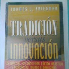 Libros: TRADICIÓN VERSUS INNOVACIÓN BUSCAR EL EQUILIBRIO EN LA ERA DE LA GLOBALIZACIÓN.THOMAS L.FRIEDMAN.. Lote 169887544
