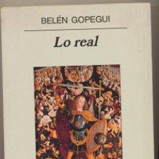 Libros: BELÉN GOPEGUI. LO REAL. EDITORIAL ANAGRAMA 2001. 22X14. TAPAS BLANDAS CON SOLAPILLA, 387 PÁGINAS. Lote 170189404