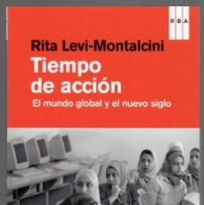 Libros: TIEMPO DE ACCIÓN - EL MUNDO GLOBAL Y EL NUEVO SIGLO / RITA LEVI-MONTALCINI. Lote 170193316
