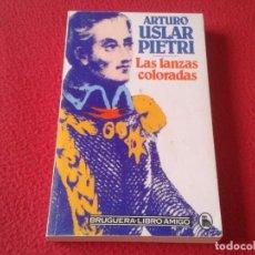 Libros: LIBRO LAS LANZAS COLORADAS ARTURO USLAR PIETRI BRUGUERA LIBRO AMIGO 1981 248 PÁGINAS. VER FOTOS. Lote 170399860