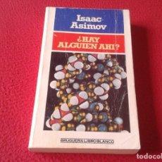 Libros: LIBRO ¿ HAY ALGUIÉN AHI ? ISAAC ASIMOV BRUGUERA LIBRO BLANCO 1982 348 PÁGINAS VE FOTOS Y DESCRIPCIÓN. Lote 170403032
