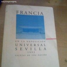Libros: FRANCIA EN LA EXPOSICIÓN UNIVERSAL DE SEVILLA 1992. FACETAS DE UNA NACIÓN ED. FLAMMARION. PARIS . Lote 171027802