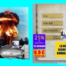 Libros: LA GRAN DECISIÓN - LA HISTORIA SECRETA DE LA BOMBA ATÓMICA - FAT MAN LITTLE BOY - MICHAEL AMRINE. Lote 171114828
