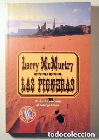 LIBRO LAS PIONERAS LARRY MCMURTRY PALOMA SOLITARIA, LA JORNADA DEL MUERTO,LAREDO,COMANCHE MOON (Libros Nuevos - Literatura - Narrativa - Aventuras)