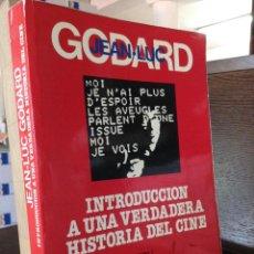 Libros: INTRODUCCIÓN A UNA VERDADERA HISTORIA DEL CINE. JEAN-LUC GODARD. EDICIONES ALPHAVILLE. Lote 171135589