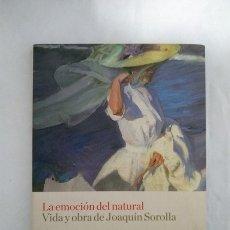 Libros: LA EMOCION DEL NATURAL. VIDA Y OBRA DE JOAQUIN SOROLLA. Lote 171285050