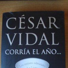 Libros: CESAR VIDAL - CORRIA EL AÑO..PRIMERA EDICION AÑO 2006 COMO NUEVO. Lote 171343240