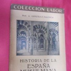 Libros: HISTORIA DE LA ESPAÑA MUSULMANA. Á. GONZÁLEZ PALENCIA, LABOR. 1929. 2ª EDICION. Lote 171372050
