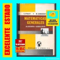 Libros: MATEMATICAS GENERALES - C. PISOT Y M. ZAMANSKY - ALGEBRA - ANALISIS - MONTANER Y SIMÓN - 19.95 €. Lote 171211932