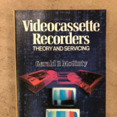 Libros: VIDEOCASSETTE RECORDERS (THEORY AND SERVICING). GERALD P. MCGINTY. MCGRAWHILL 1979. EN INGLÉS.. Lote 171463137