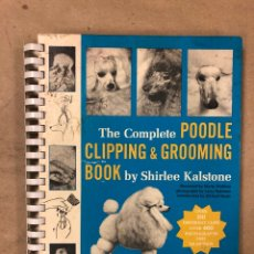 Libros: THE COMPLETE POODLE CLIPPING AND GROOMING BOOK. SHIRLEE KALSTONE. PELUQUERÍA CANINA. Lote 171547167