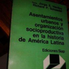 Libros: ASENTAMIENTOS URBANOS Y ORGANIZACIÓN SOCIOPRODUCTIVA EN LA HISTORIA DE AMÉRICA LATINA. Lote 171607792