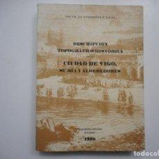 Libros: DESCRIPCIÓN TOPOGRÁFICO-HISTÓRICA DE LA CIUDAD DE VIGO, SU RÍA Y ALREDEDORES Y95252. Lote 171676814