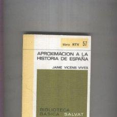 Libros: BIBLIOTECA BASICA SALVAT LIBRO RTV NUMERO 057:APROXIMACION A LA HISTORIA DE ESPAÑA (NUMERADO 1 E.... Lote 172017098