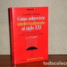 Libros: CÓMO SOBREVIVIR INTELECTUALMENTE AL SIGLO XXI - CASTELLANI, LEONARDO. Lote 172038654