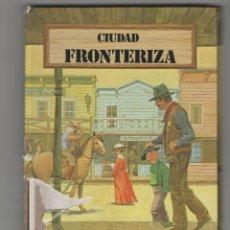Libros: CIUDAD FRONTERIZA-MONTENA-CUENTO TRIDIMENCIONAL-DESPLEGABLE. Lote 172251317