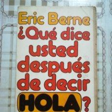 Libros: ¿QUÉ DICE USTED DESPUÉS DE DECIR HOLA? - ERIC BERNE. Lote 172715359