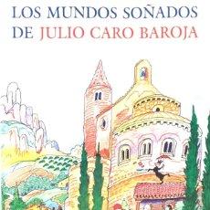 Livres: LOS MUNDOS SOÑADOS DE JULIO CARO BAROJA.. Lote 173100937