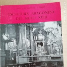 Libros: ESCULTURA ARAGONESA DEL SIGLO XVIII - COLECCION ARAGON Nº18. Lote 173379884